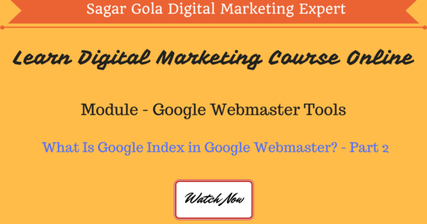 What Is Google Index in Google Webmaster- Part 2